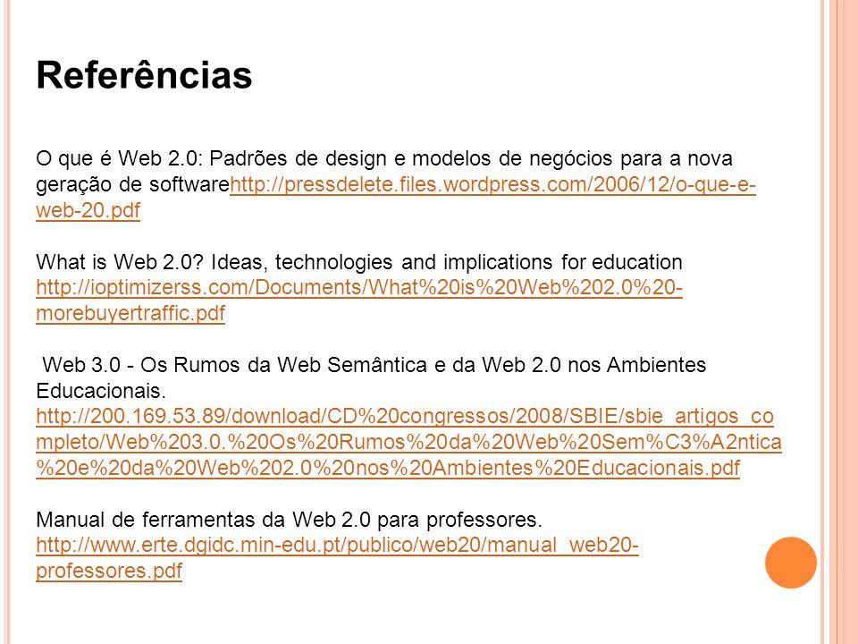 O que é Web 2.0: Padrões de design e modelos de negócios para a nova geração de softwarehttp://pressdelete.files.wordpress.com/2006/12/o-que-e- web-20.pdfhttp://pressdelete.files.wordpress.com/2006/12/o-que-e- web-20.pdf What is Web 2.0.