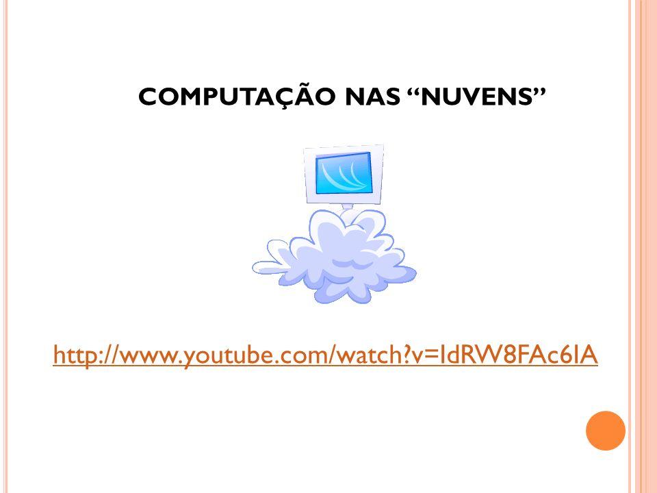 http://www.youtube.com/watch?v=IdRW8FAc6IA COMPUTAÇÃO NAS NUVENS