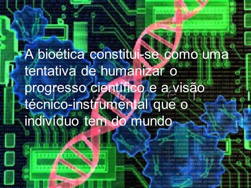 A bioética constitui-se como uma tentativa de humanizar o progresso científico e a visão técnico-instrumental que o indivíduo tem do mundo