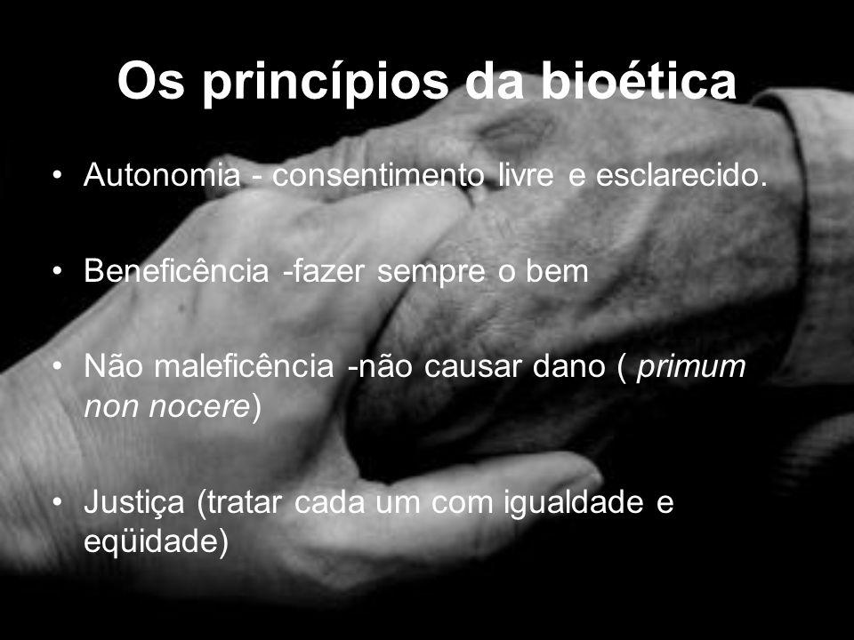 Os princípios da bioética Autonomia - consentimento livre e esclarecido. Beneficência -fazer sempre o bem Não maleficência -não causar dano ( primum n