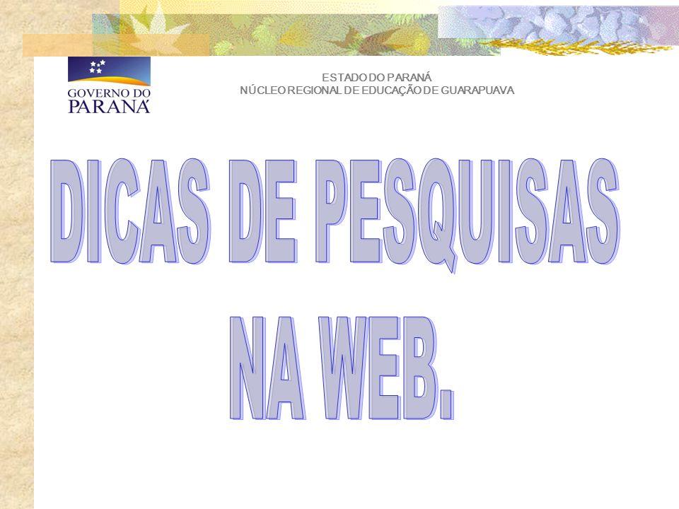 ESTADO DO PARANÁ NÚCLEO REGIONAL DE EDUCAÇÃO DE GUARAPUAVA Como encontrar a informação que desejamos, dentro do excesso de material contido na rede.