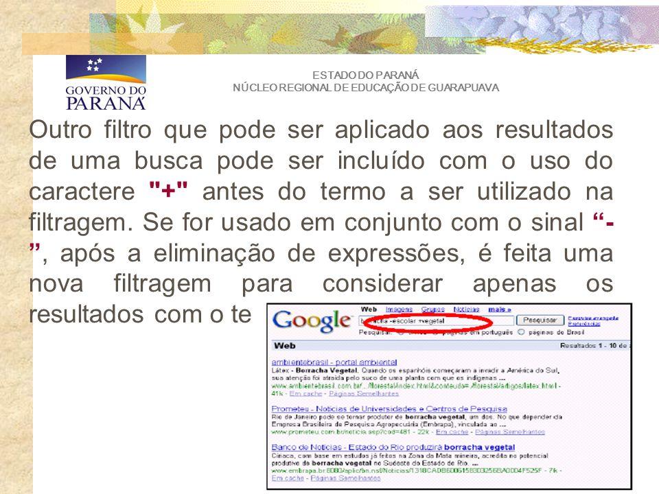 ESTADO DO PARANÁ NÚCLEO REGIONAL DE EDUCAÇÃO DE GUARAPUAVA Outro filtro que pode ser aplicado aos resultados de uma busca pode ser incluído com o uso do caractere + antes do termo a ser utilizado na filtragem.