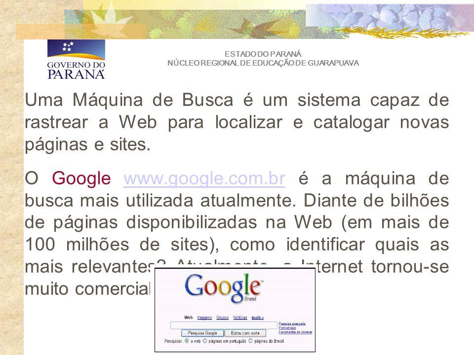 ESTADO DO PARANÁ NÚCLEO REGIONAL DE EDUCAÇÃO DE GUARAPUAVA Uma Máquina de Busca é um sistema capaz de rastrear a Web para localizar e catalogar novas páginas e sites.