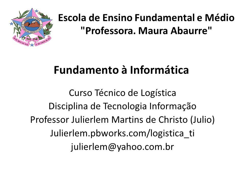 Fundamento à Informática Curso Técnico de Logística Disciplina de Tecnologia Informação Professor Julierlem Martins de Christo (Julio) Julierlem.pbwor