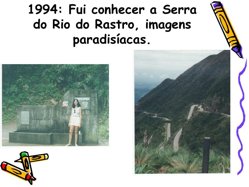 1994: Fui conhecer a Serra do Rio do Rastro, imagens paradisíacas.