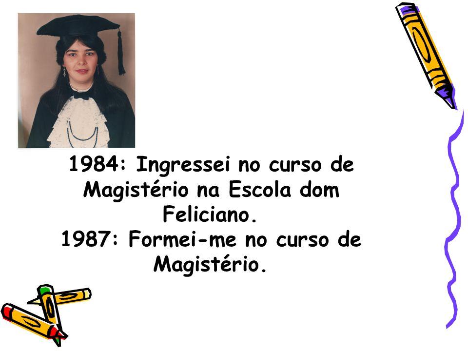 1988: Fui nomeada no município de Cachoeirinha e no município de Gravataí.