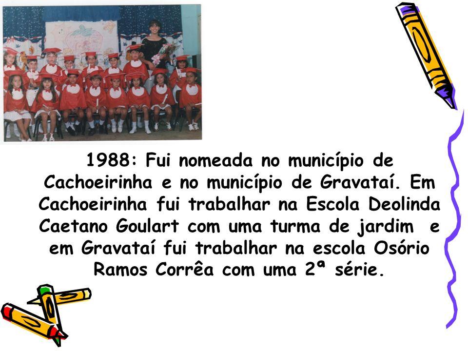 1990 : Exonerei-me do município de Cachoeirinha e assumi uma segunda nomeação no município de Gravataí.