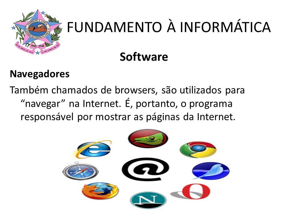 Software Navegadores Também chamados de browsers, são utilizados para navegar na Internet. É, portanto, o programa responsável por mostrar as páginas