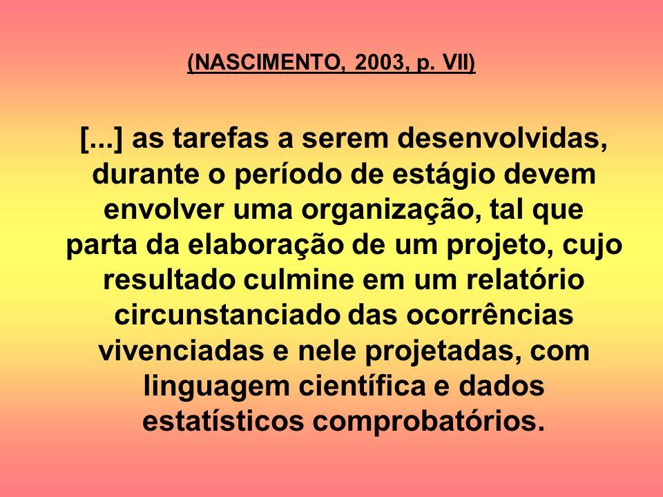 (NASCIMENTO, 2003, p. VII) [...] as tarefas a serem desenvolvidas, durante o período de estágio devem envolver uma organização, tal que parta da elabo