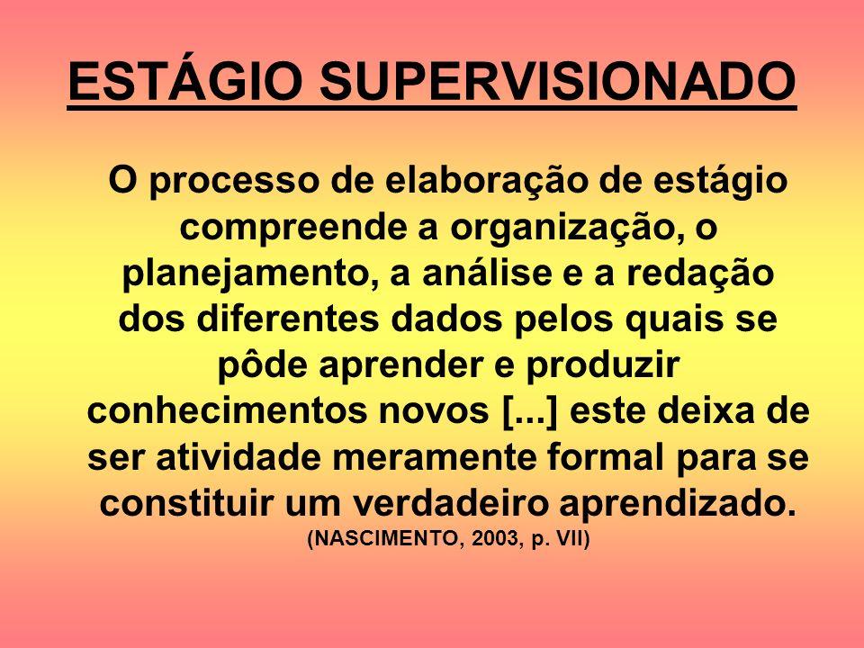 ESTÁGIO SUPERVISIONADO O processo de elaboração de estágio compreende a organização, o planejamento, a análise e a redação dos diferentes dados pelos