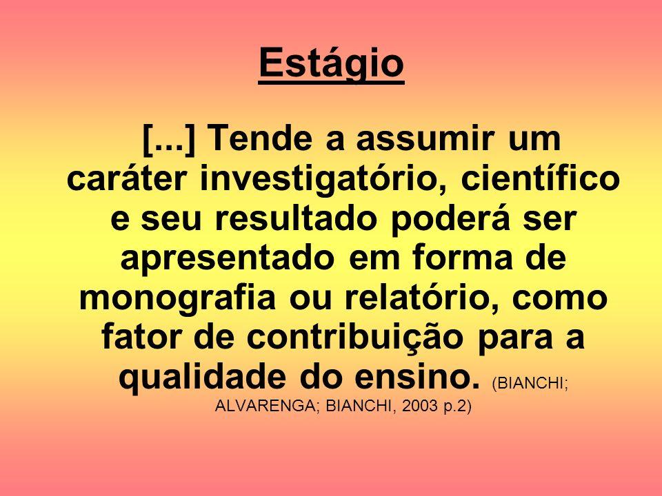 Estágio [...] Tende a assumir um caráter investigatório, científico e seu resultado poderá ser apresentado em forma de monografia ou relatório, como f