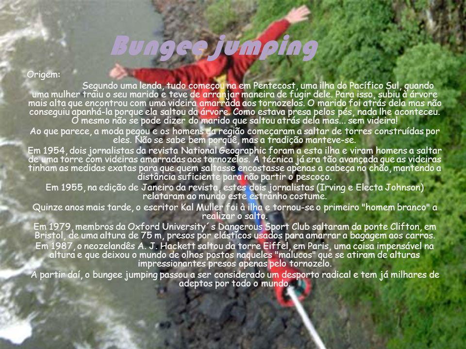 Bungee jumping Origem: Segundo uma lenda, tudo começou na em Pentecost, uma ilha do Pacífico Sul, quando uma mulher traiu o seu marido e teve de arran