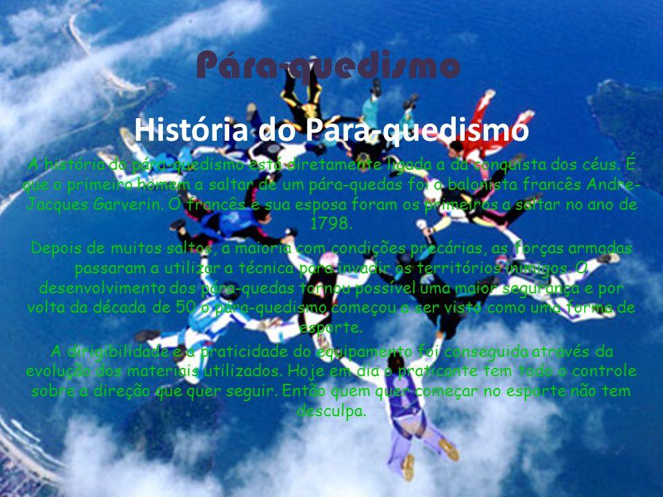 Pára-quedismo História do Pára-quedismo A história do pára-quedismo está diretamente ligada a da conquista dos céus. É que o primeiro homem a saltar d