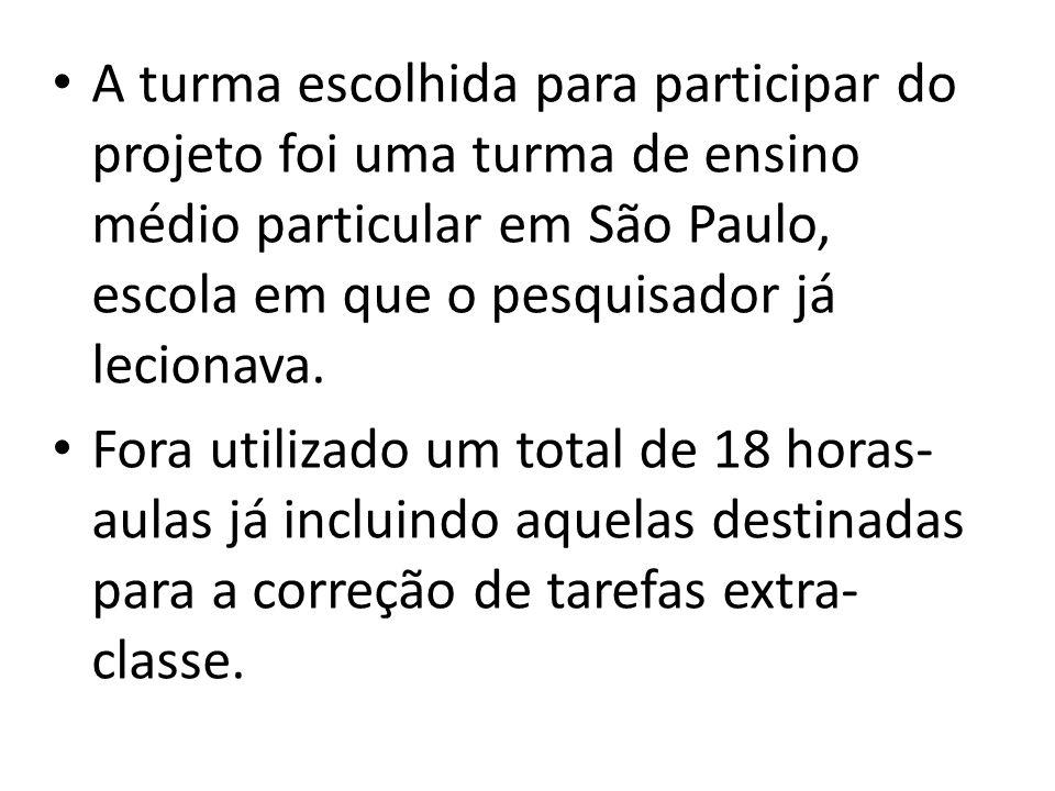 A turma escolhida para participar do projeto foi uma turma de ensino médio particular em São Paulo, escola em que o pesquisador já lecionava. Fora uti