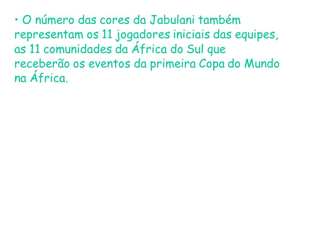 O número das cores da Jabulani também representam os 11 jogadores iniciais das equipes, as 11 comunidades da África do Sul que receberão os eventos da