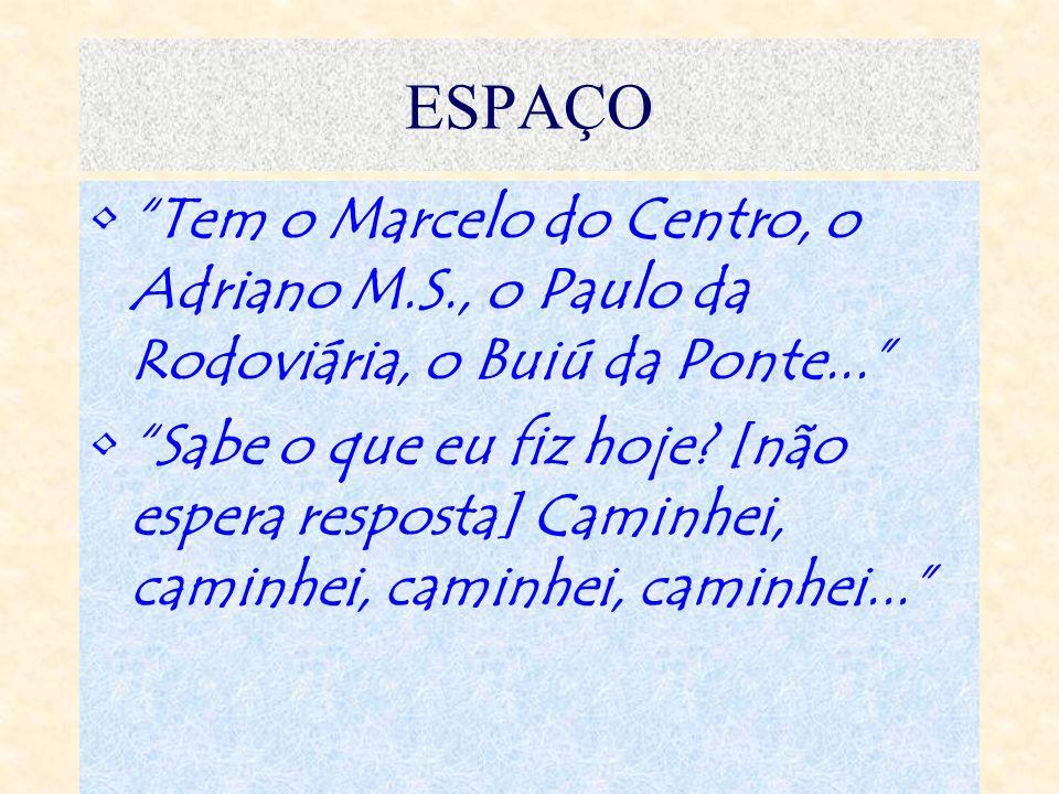 ESPAÇO Tem o Marcelo do Centro, o Adriano M.S., o Paulo da Rodoviária, o Buiú da Ponte...