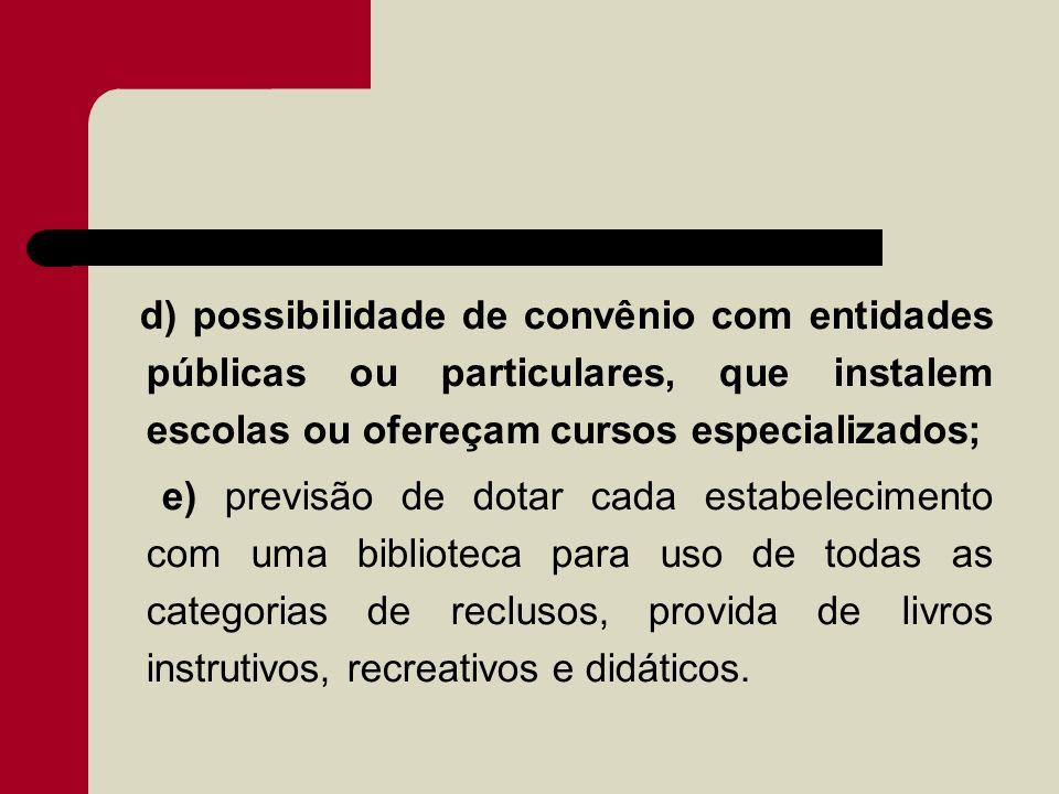 d) possibilidade de convênio com entidades públicas ou particulares, que instalem escolas ou ofereçam cursos especializados; e) previsão de dotar cada