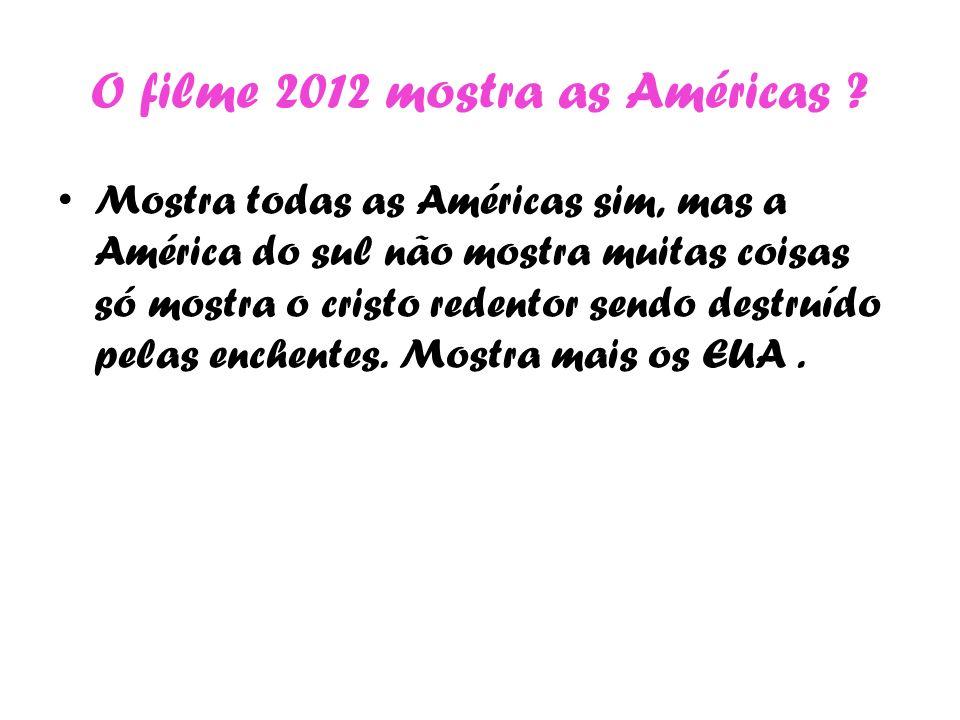 O filme 2012 mostra as Américas ? Mostra todas as Américas sim, mas a América do sul não mostra muitas coisas só mostra o cristo redentor sendo destru