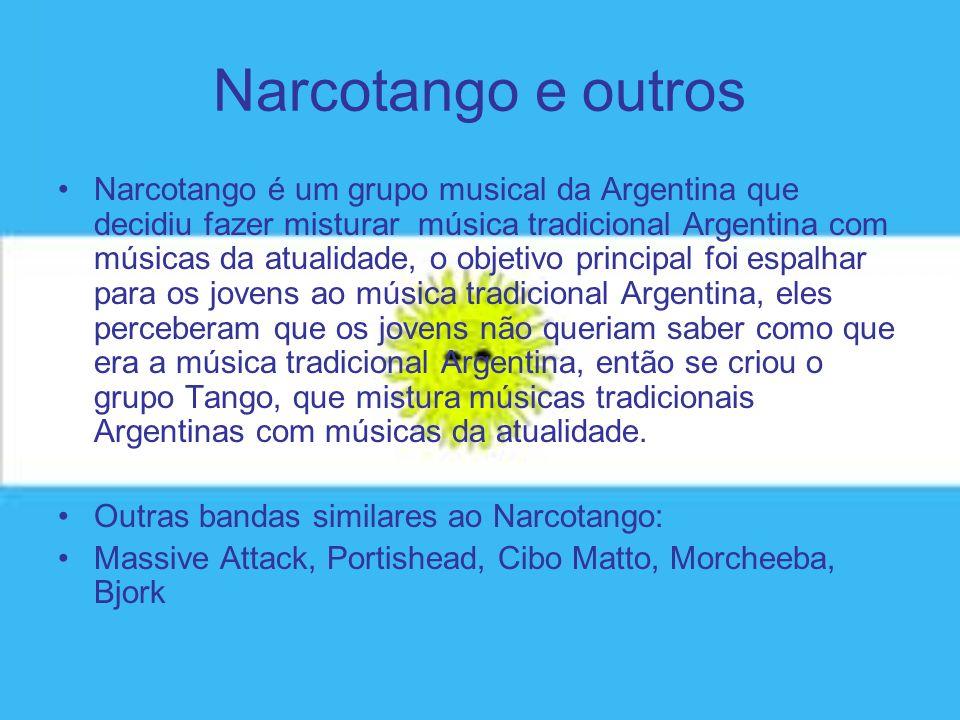 Narcotango e outros Narcotango é um grupo musical da Argentina que decidiu fazer misturar música tradicional Argentina com músicas da atualidade, o ob