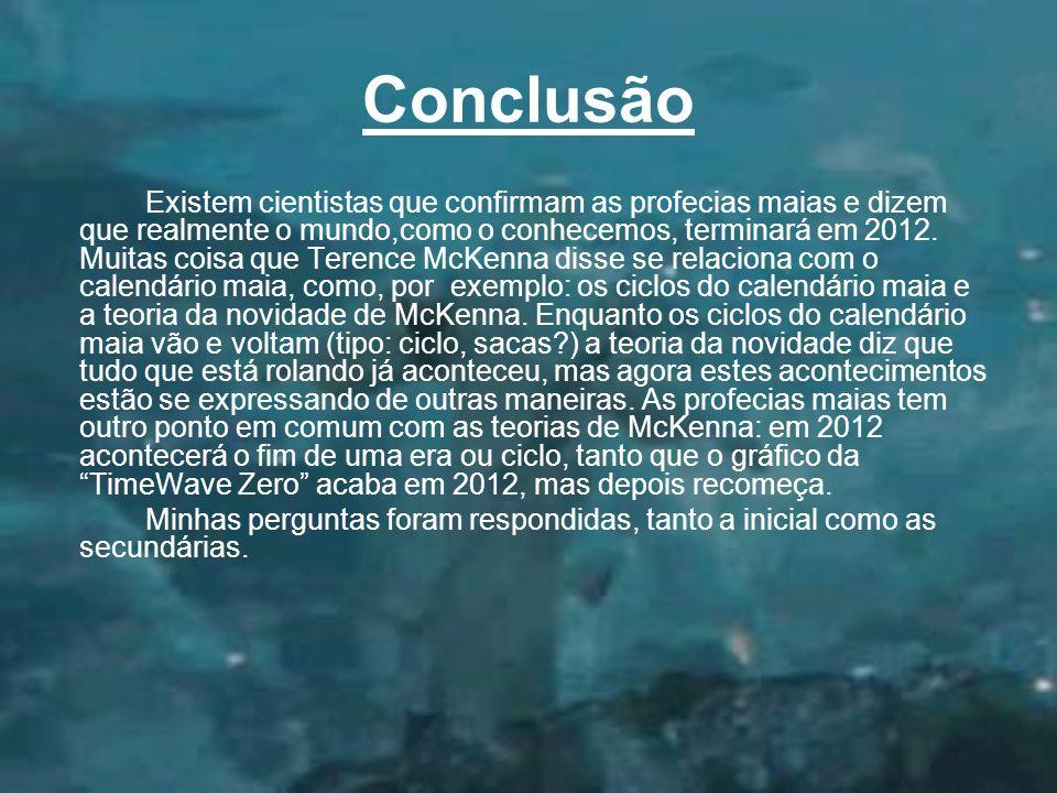 Conclusão Existem cientistas que confirmam as profecias maias e dizem que realmente o mundo,como o conhecemos, terminará em 2012. Muitas coisa que Ter