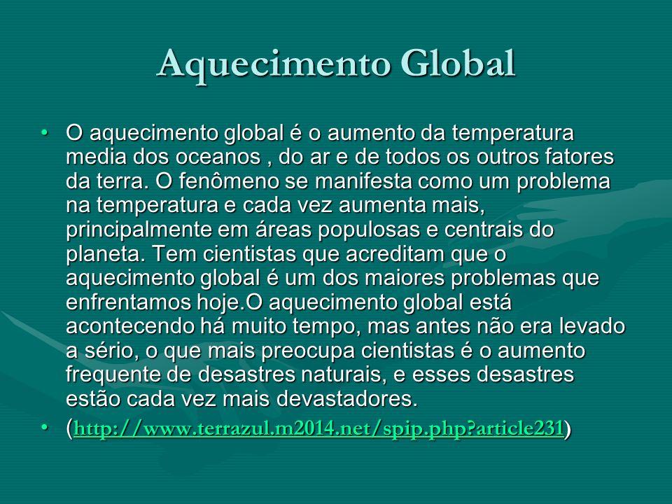 Aquecimento Global O aquecimento global é o aumento da temperatura media dos oceanos, do ar e de todos os outros fatores da terra.