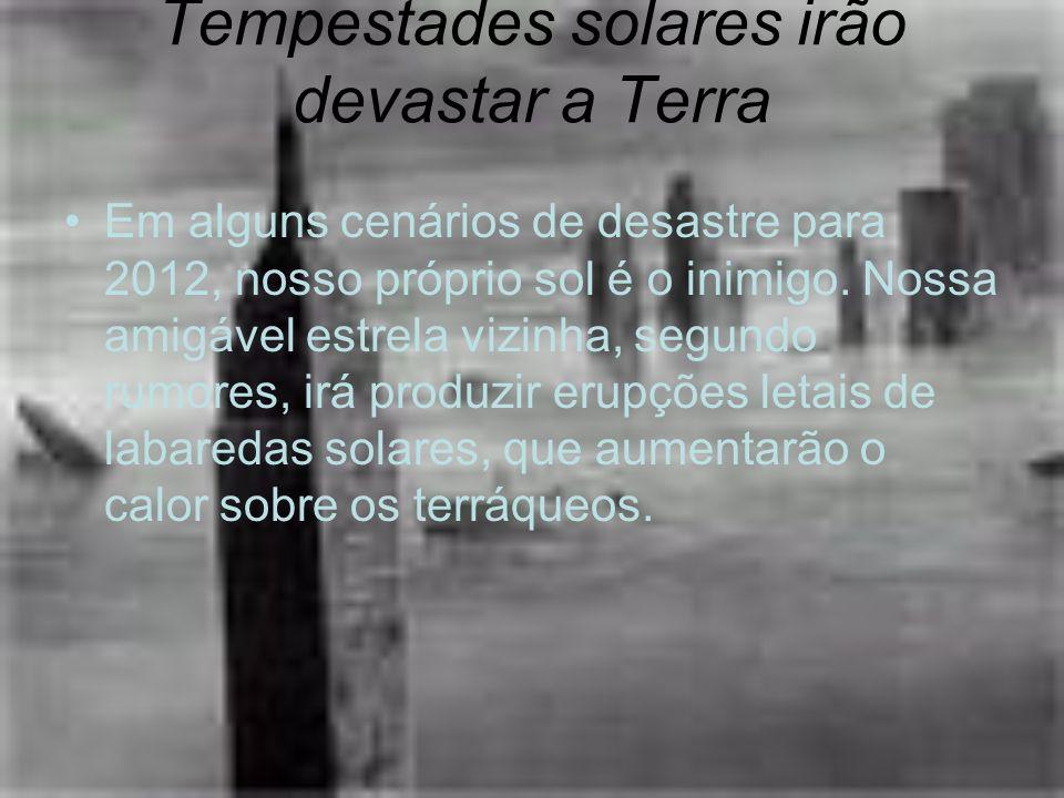 Tempestades solares irão devastar a Terra Em alguns cenários de desastre para 2012, nosso próprio sol é o inimigo. Nossa amigável estrela vizinha, seg