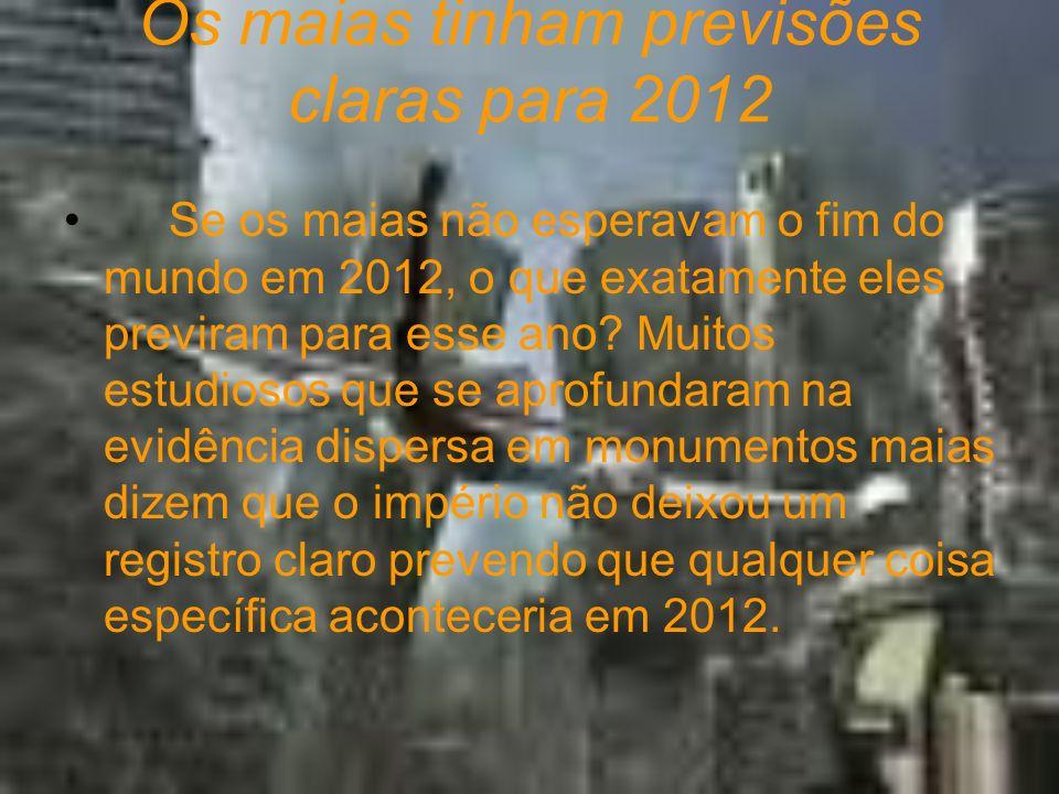 Os maias tinham previsões claras para 2012 Se os maias não esperavam o fim do mundo em 2012, o que exatamente eles previram para esse ano? Muitos estu