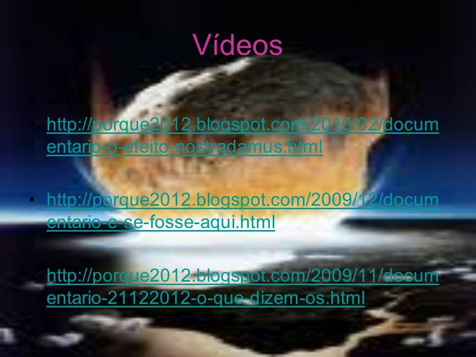 Vídeos Links http://porque2012.blogspot.com/2010/02/docum entario-o-efeito-nostradamus.htmlhttp://porque2012.blogspot.com/2010/02/docum entario-o-efei