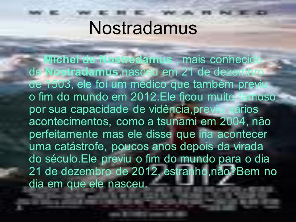 Nostradamus Michel de Nostredamus, mais conhecido de Nostradamus,nasceu em 21 de dezembro de 1503, ele foi um médico que também previu o fim do mundo