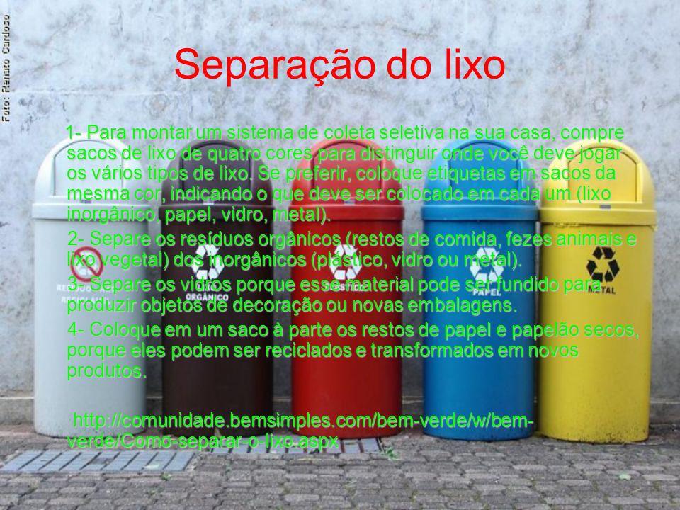 Separação do lixo 1- Para montar um sistema de coleta seletiva na sua casa, compre sacos de lixo de quatro cores para distinguir onde você deve jogar os vários tipos de lixo.