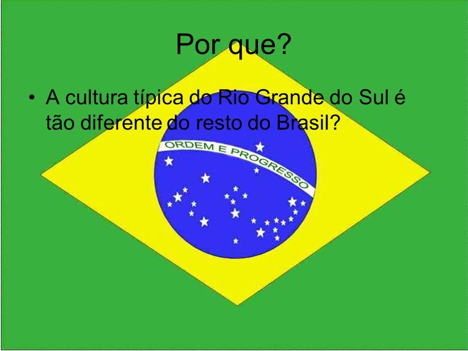 Por que? A cultura típica do Rio Grande do Sul é tão diferente do resto do Brasil?