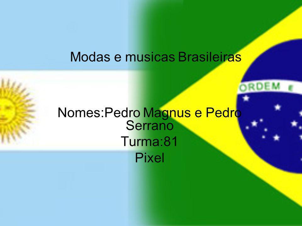 Modas e musicas Brasileiras Nomes:Pedro Magnus e Pedro Serrano Turma:81 Pixel