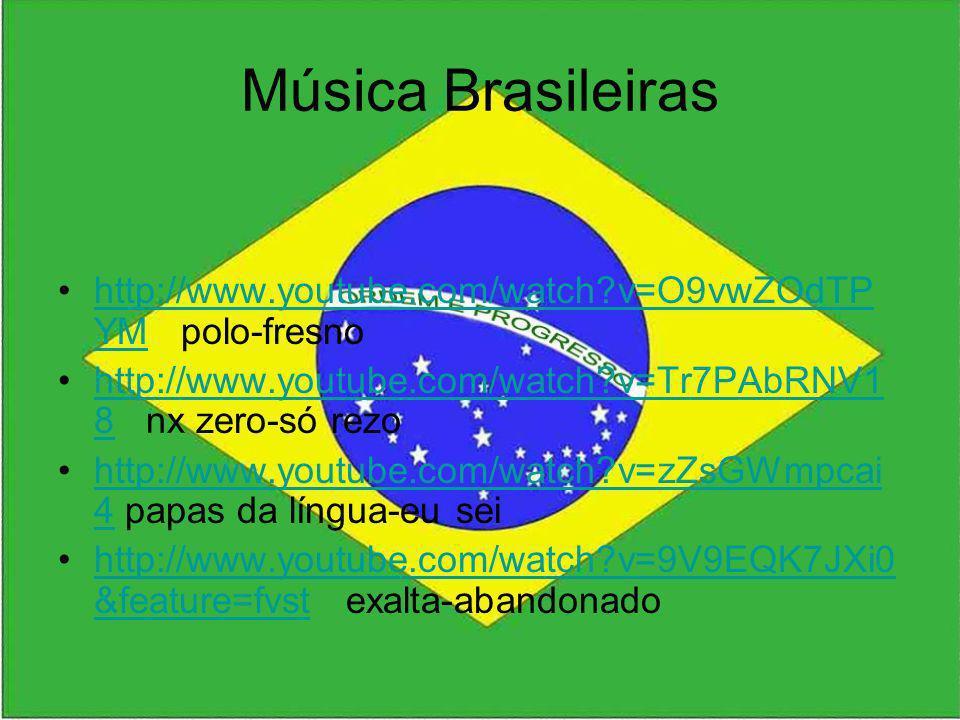 Música Brasileiras http://www.youtube.com/watch?v=O9vwZOdTP YM polo-fresnohttp://www.youtube.com/watch?v=O9vwZOdTP YM http://www.youtube.com/watch?v=T
