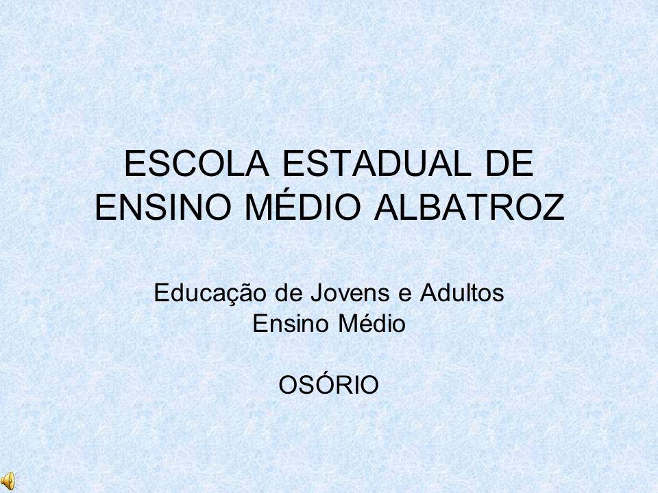ESCOLA ESTADUAL DE ENSINO MÉDIO ALBATROZ Educação de Jovens e Adultos Ensino Médio OSÓRIO