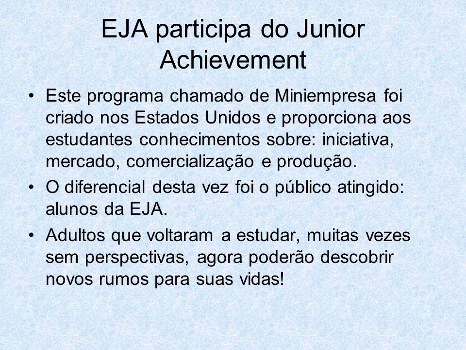 EJA participa do Junior Achievement Este programa chamado de Miniempresa foi criado nos Estados Unidos e proporciona aos estudantes conhecimentos sobr