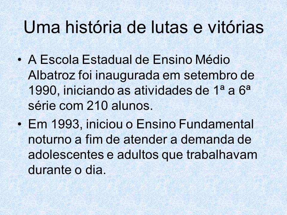 Uma história de lutas e vitórias A Escola Estadual de Ensino Médio Albatroz foi inaugurada em setembro de 1990, iniciando as atividades de 1ª a 6ª sér
