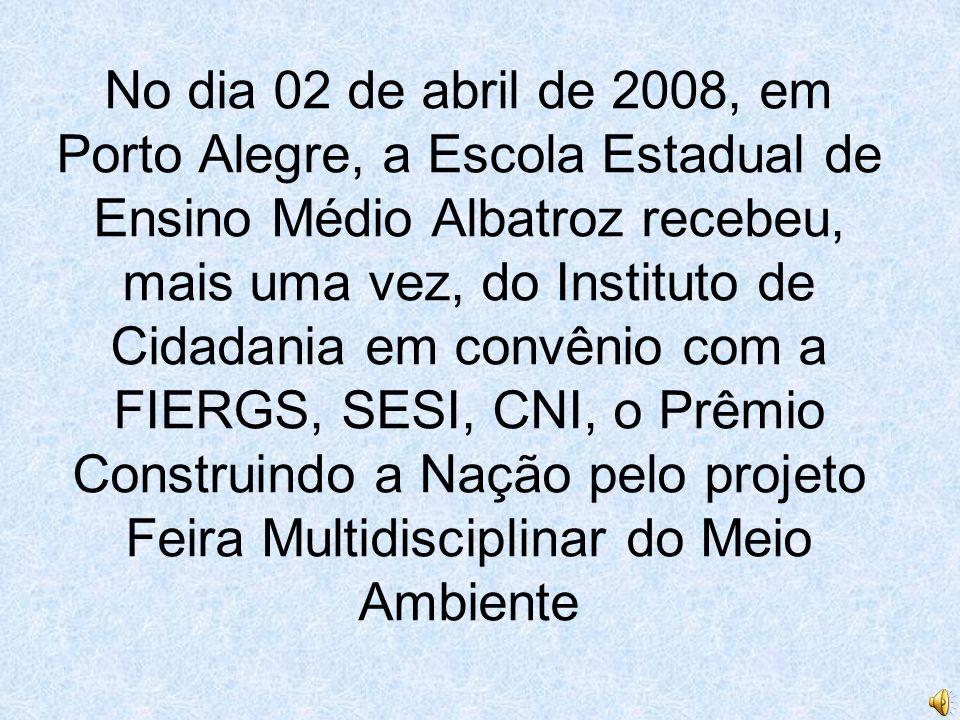No dia 02 de abril de 2008, em Porto Alegre, a Escola Estadual de Ensino Médio Albatroz recebeu, mais uma vez, do Instituto de Cidadania em convênio c