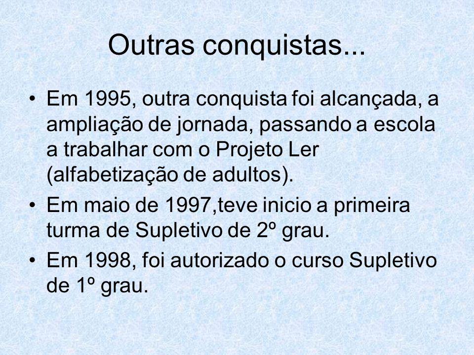 Outras conquistas... Em 1995, outra conquista foi alcançada, a ampliação de jornada, passando a escola a trabalhar com o Projeto Ler (alfabetização de