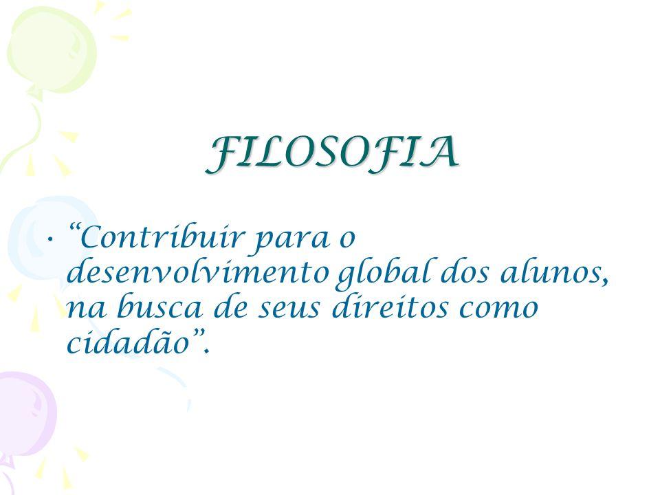 FILOSOFIA Contribuir para o desenvolvimento global dos alunos, na busca de seus direitos como cidadão.