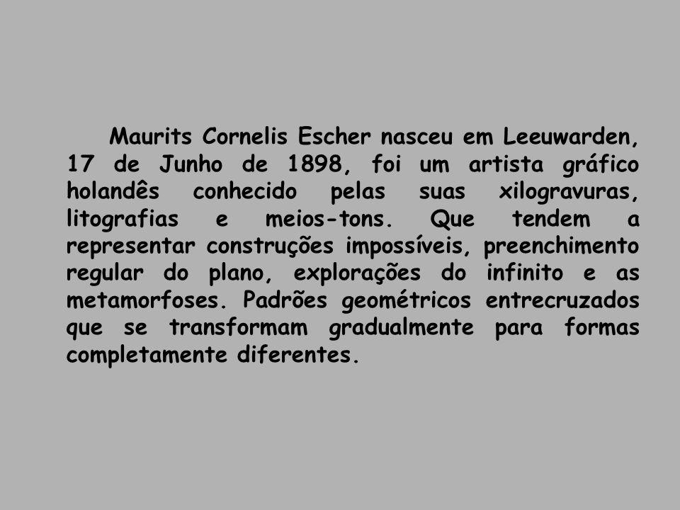 Maurits Cornelis Escher nasceu em Leeuwarden, 17 de Junho de 1898, foi um artista gráfico holandês conhecido pelas suas xilogravuras, litografias e me