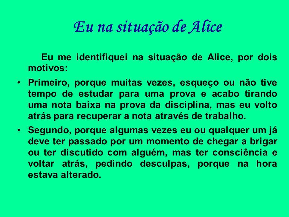 Eu na situação de Alice Eu me identifiquei na situação de Alice, por dois motivos: Primeiro, porque muitas vezes, esqueço ou não tive tempo de estudar
