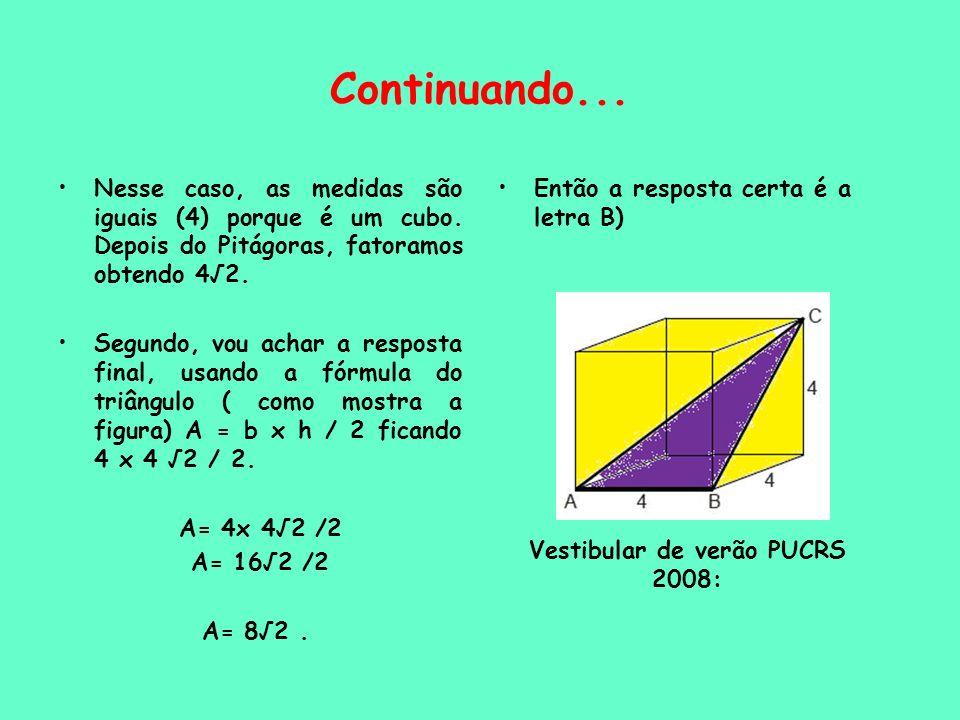 Continuando... Nesse caso, as medidas são iguais (4) porque é um cubo. Depois do Pitágoras, fatoramos obtendo 42. Segundo, vou achar a resposta final,