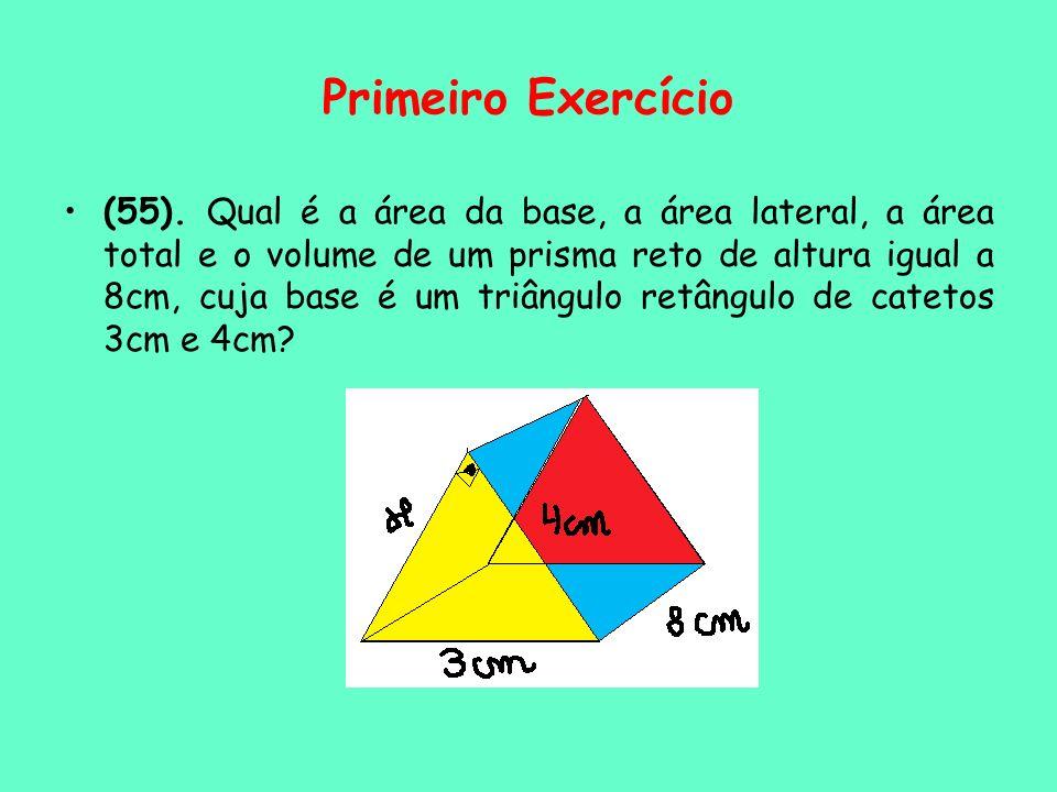 Primeiro Exercício (55). Qual é a área da base, a área lateral, a área total e o volume de um prisma reto de altura igual a 8cm, cuja base é um triâng