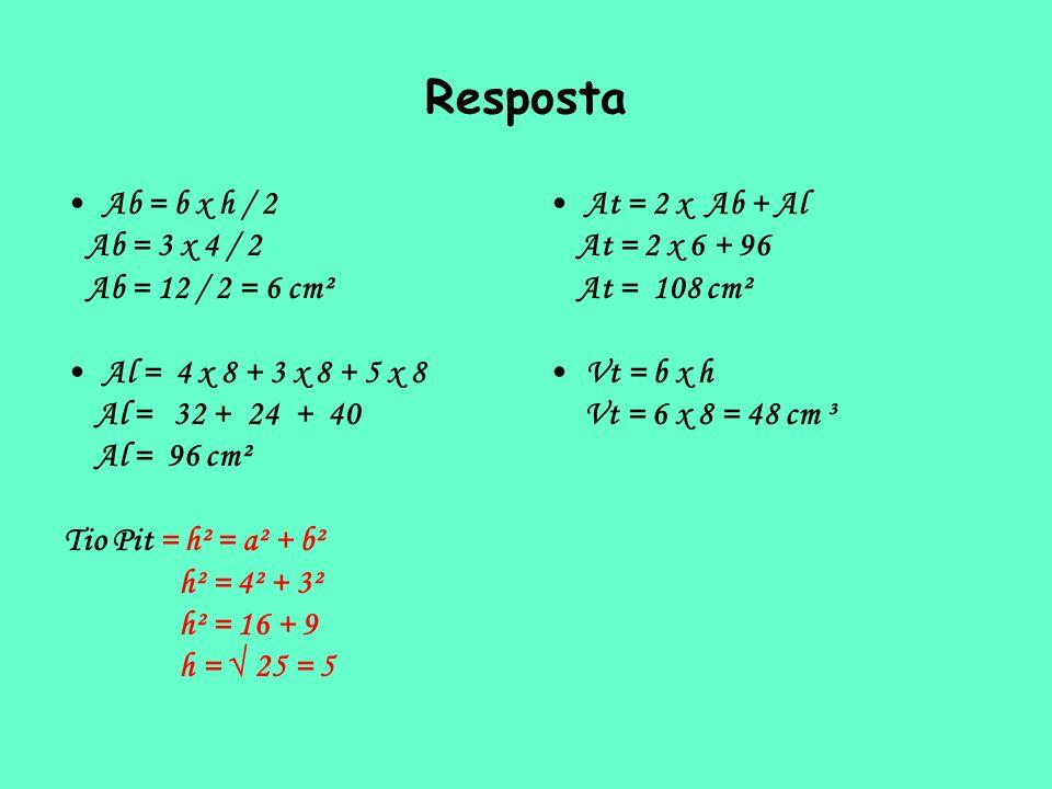 Resposta Ab = b x h / 2 Ab = 3 x 4 / 2 Ab = 12 / 2 = 6 cm² Al = 4 x 8 + 3 x 8 + 5 x 8 Al = 32 + 24 + 40 Al = 96 cm² Tio Pit = h² = a² + b² h² = 4² + 3