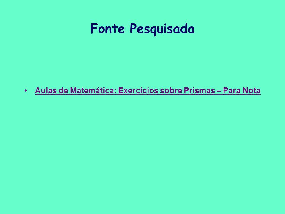 Fonte Pesquisada Aulas de Matemática: Exercícios sobre Prismas – Para Nota
