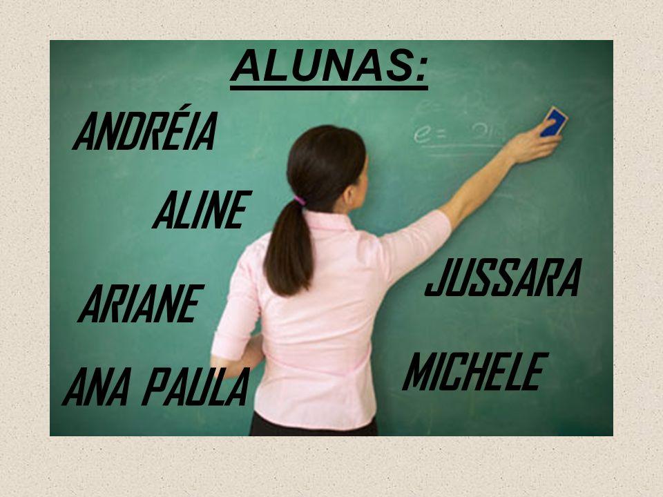 ALUNAS: ANDRÉIA ALINE ANA PAULA MICHELE JUSSARA ARIANE