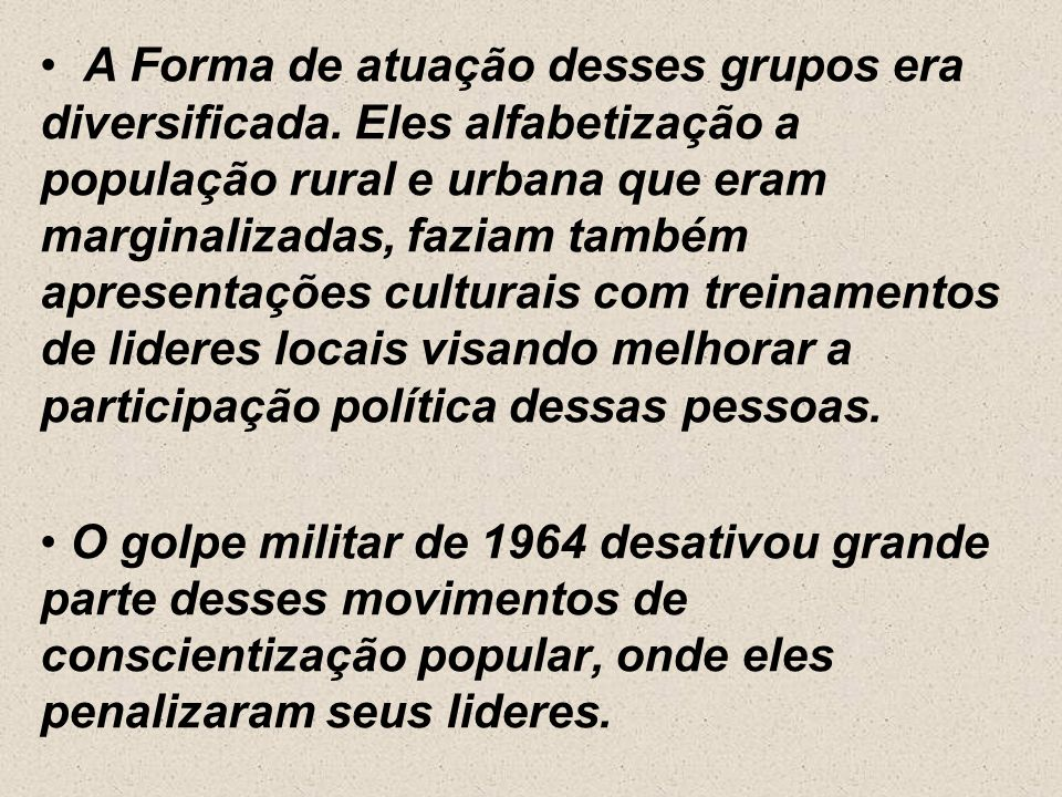 Centros populares de cultura (CPC). O primeiro surge em 1961,por iniciativa da UNE. Os centros se espalharam entre 1962 e 1964. Movimentos de cultura
