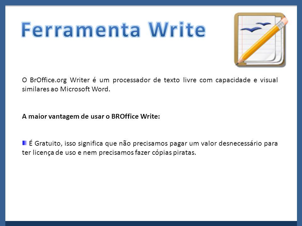 O BrOffice.org Writer é um processador de texto livre com capacidade e visual similares ao Microsoft Word. A maior vantagem de usar o BROffice Write: