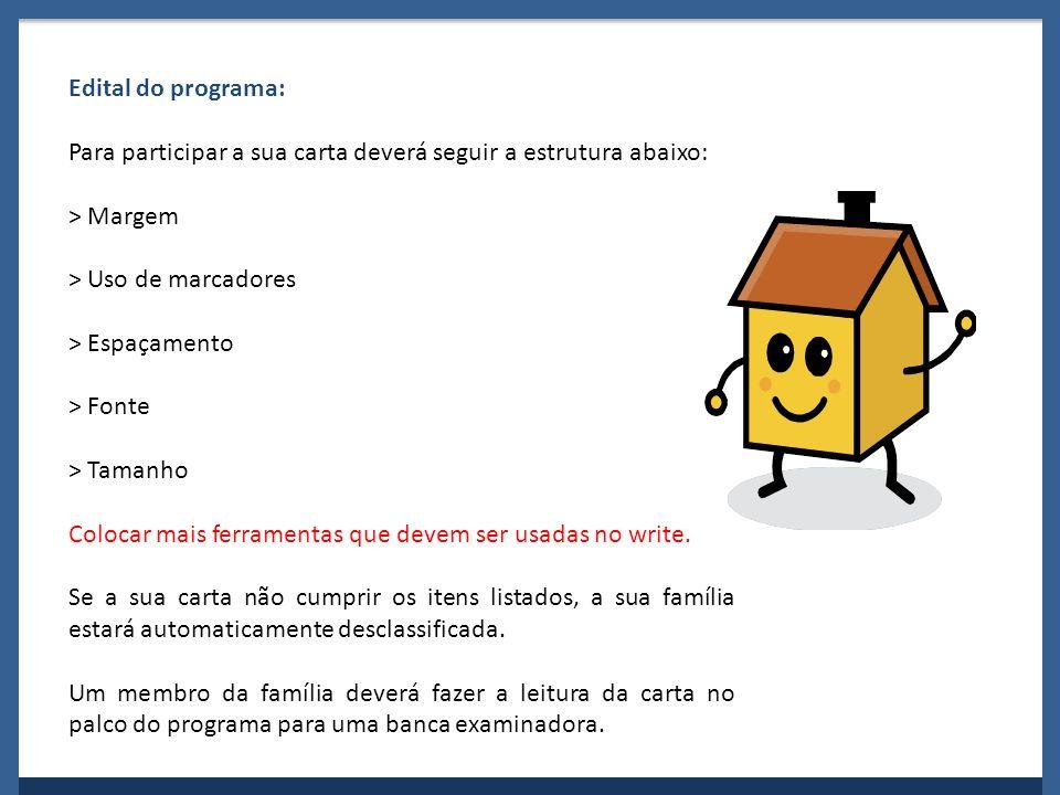 Edital do programa: Para participar a sua carta deverá seguir a estrutura abaixo: > Margem > Uso de marcadores > Espaçamento > Fonte > Tamanho Colocar