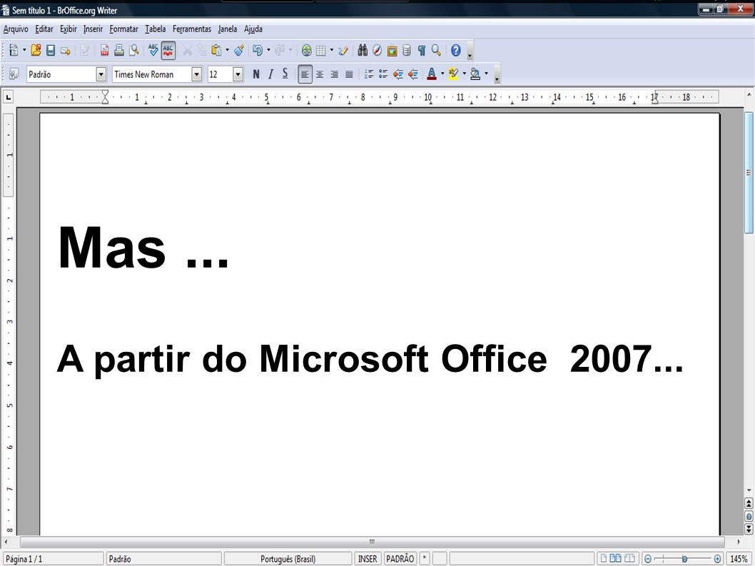 Mas... A partir do Microsoft Office 2007...